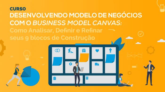 Curso Desenvolvendo Modelos de Negócios com o Business Model Canvas