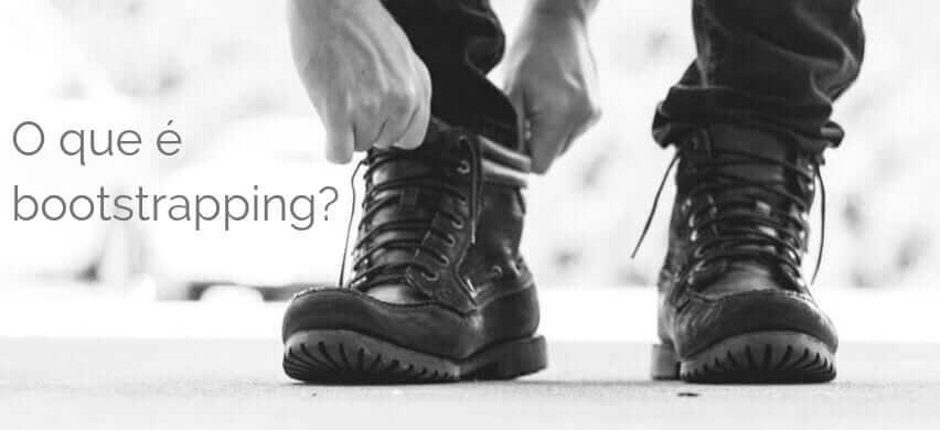 O que é Bootstrapping?