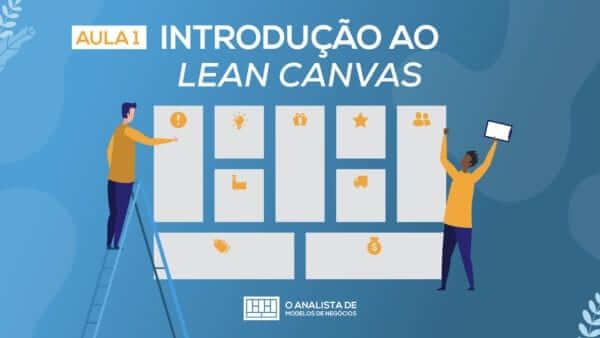 Aula 01 - Curso Lean Canvas