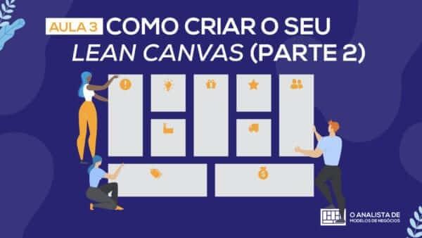 Aula 03 - Curso Lean Canvas